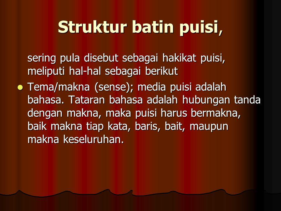 Struktur batin puisi, sering pula disebut sebagai hakikat puisi, meliputi hal-hal sebagai berikut.