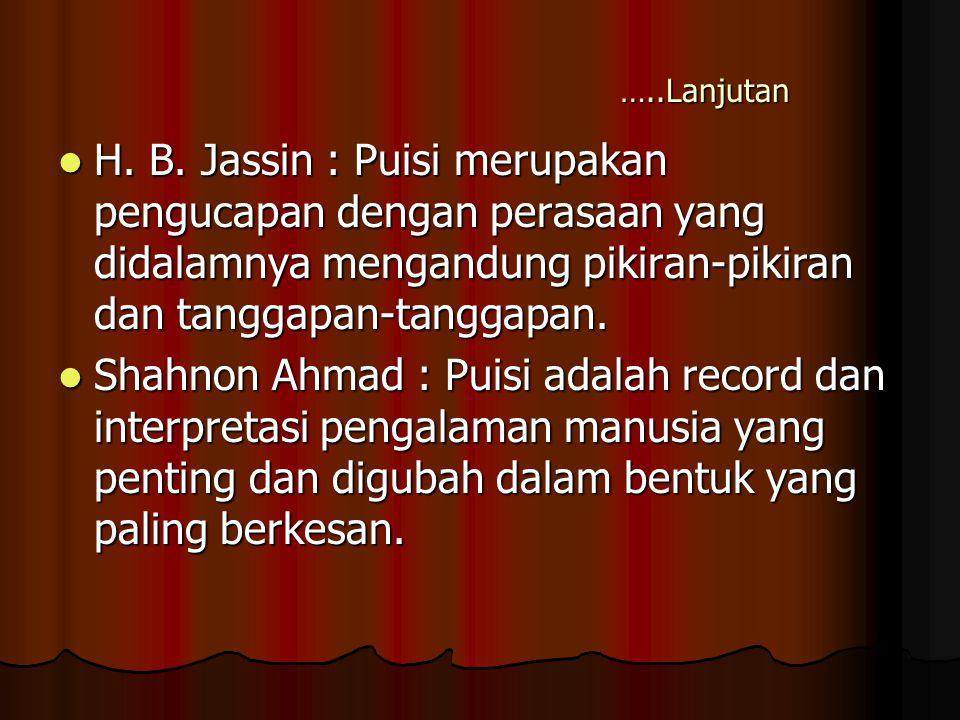 …..Lanjutan H. B. Jassin : Puisi merupakan pengucapan dengan perasaan yang didalamnya mengandung pikiran-pikiran dan tanggapan-tanggapan.