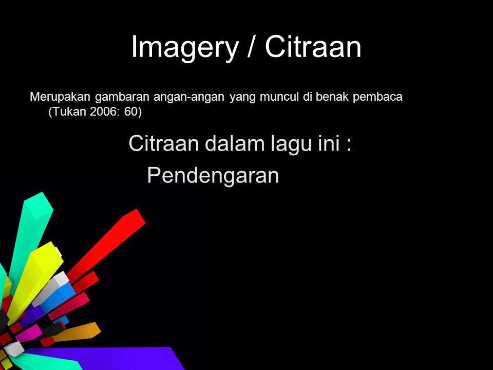 Imagery / Citraan Citraan dalam lagu ini : Pendengaran