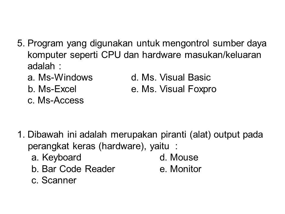 5. Program yang digunakan untuk mengontrol sumber daya