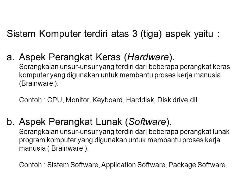 Sistem Komputer terdiri atas 3 (tiga) aspek yaitu :
