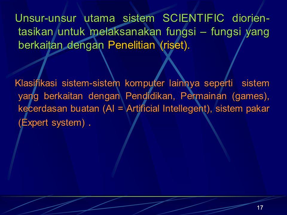 Unsur-unsur utama sistem SCIENTIFIC diorien-tasikan untuk melaksanakan fungsi – fungsi yang berkaitan dengan Penelitian (riset).