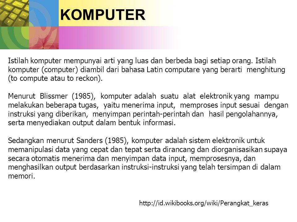 KOMPUTER Istilah komputer mempunyai arti yang luas dan berbeda bagi setiap orang. Istilah.