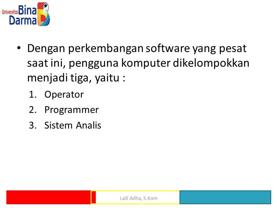 Dengan perkembangan software yang pesat saat ini, pengguna komputer dikelompokkan menjadi tiga, yaitu :