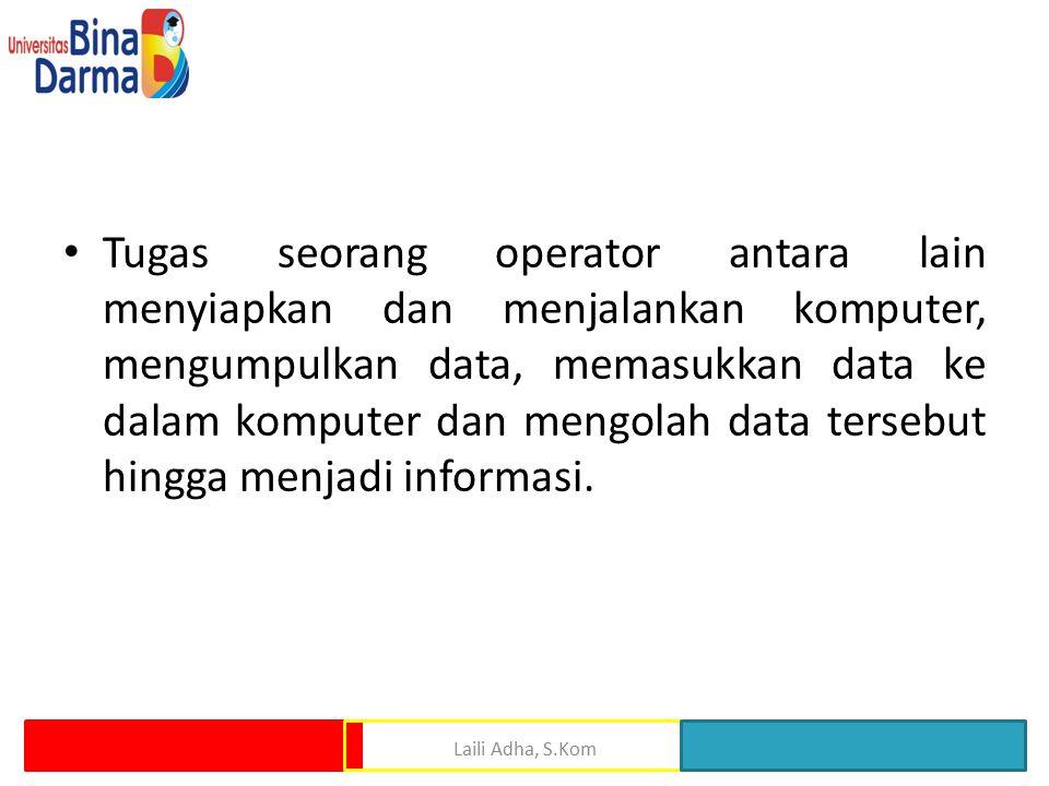 Tugas seorang operator antara lain menyiapkan dan menjalankan komputer, mengumpulkan data, memasukkan data ke dalam komputer dan mengolah data tersebut hingga menjadi informasi.