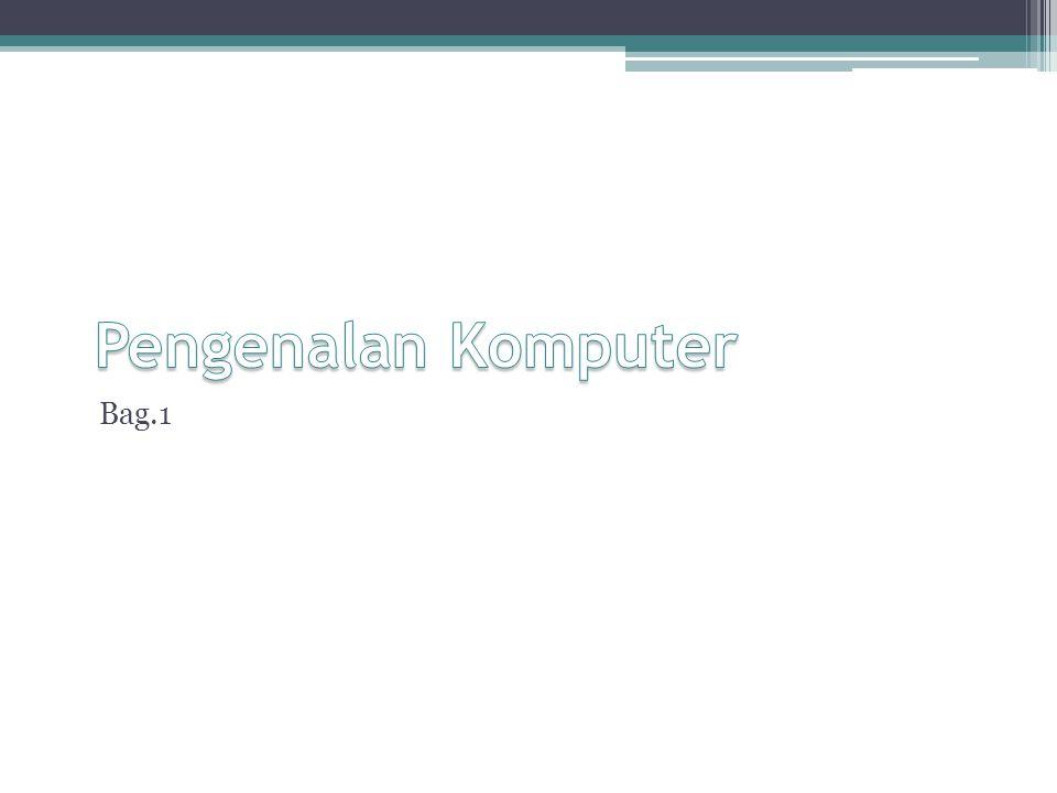 Pengenalan Komputer Bag.1