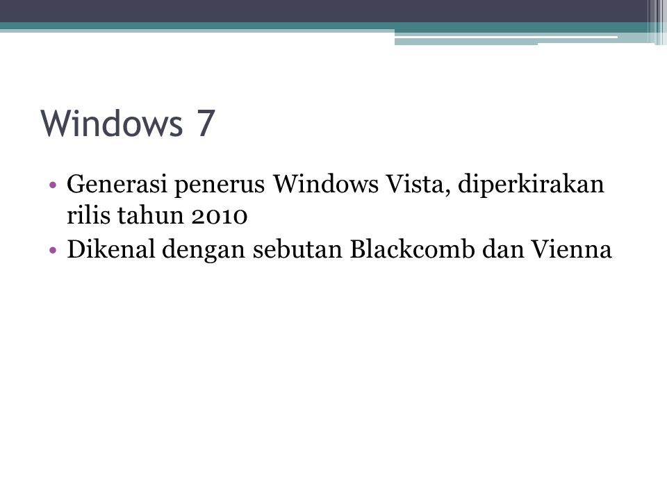 Windows 7 Generasi penerus Windows Vista, diperkirakan rilis tahun 2010.