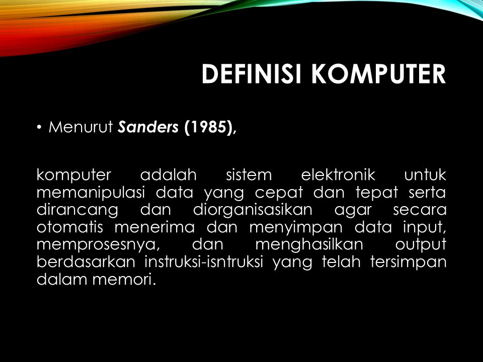 Definisi komputer Menurut Sanders (1985),