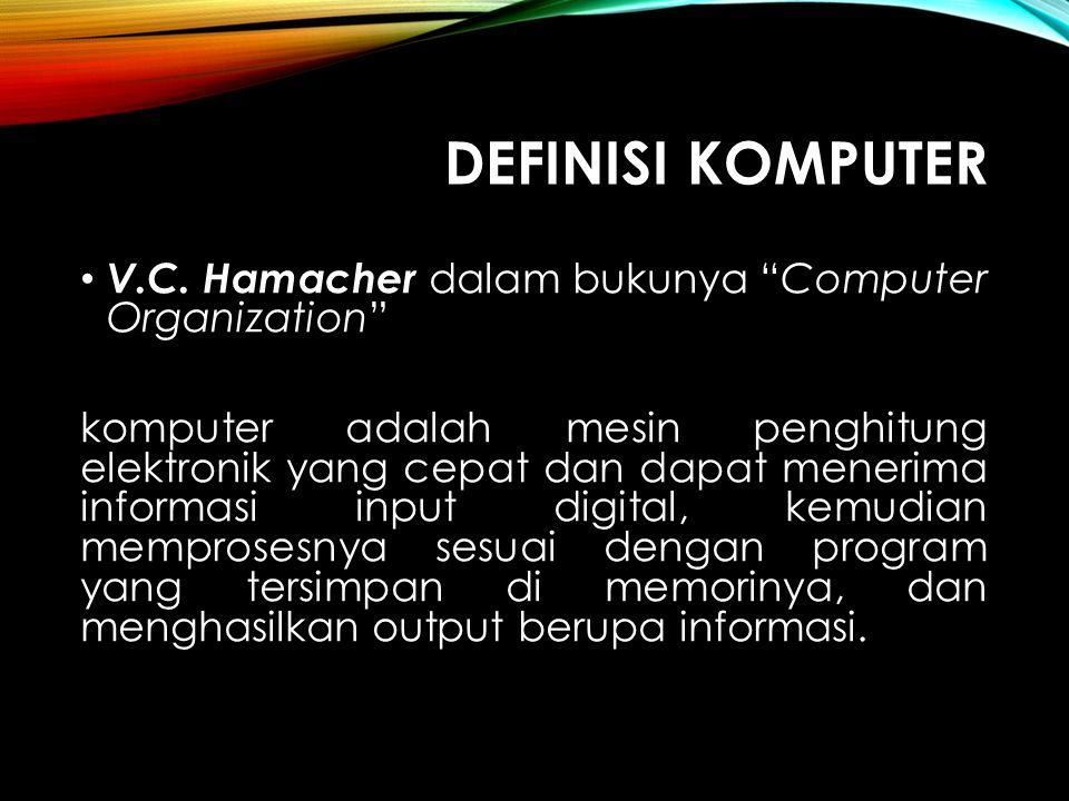 Definisi komputer V.C. Hamacher dalam bukunya Computer Organization