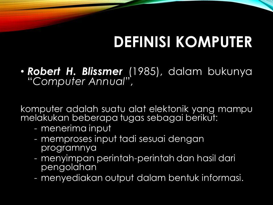 Definisi komputer Robert H. Blissmer (1985), dalam bukunya Computer Annual ,