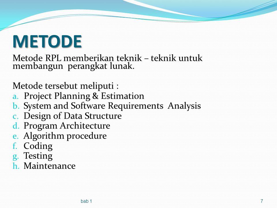 METODE Metode RPL memberikan teknik – teknik untuk membangun perangkat lunak. Metode tersebut meliputi :