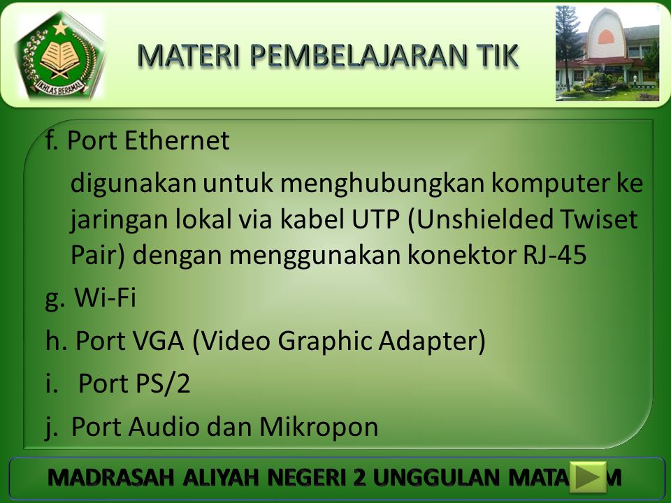 f. Port Ethernet digunakan untuk menghubungkan komputer ke jaringan lokal via kabel UTP (Unshielded Twiset Pair) dengan menggunakan konektor RJ-45.