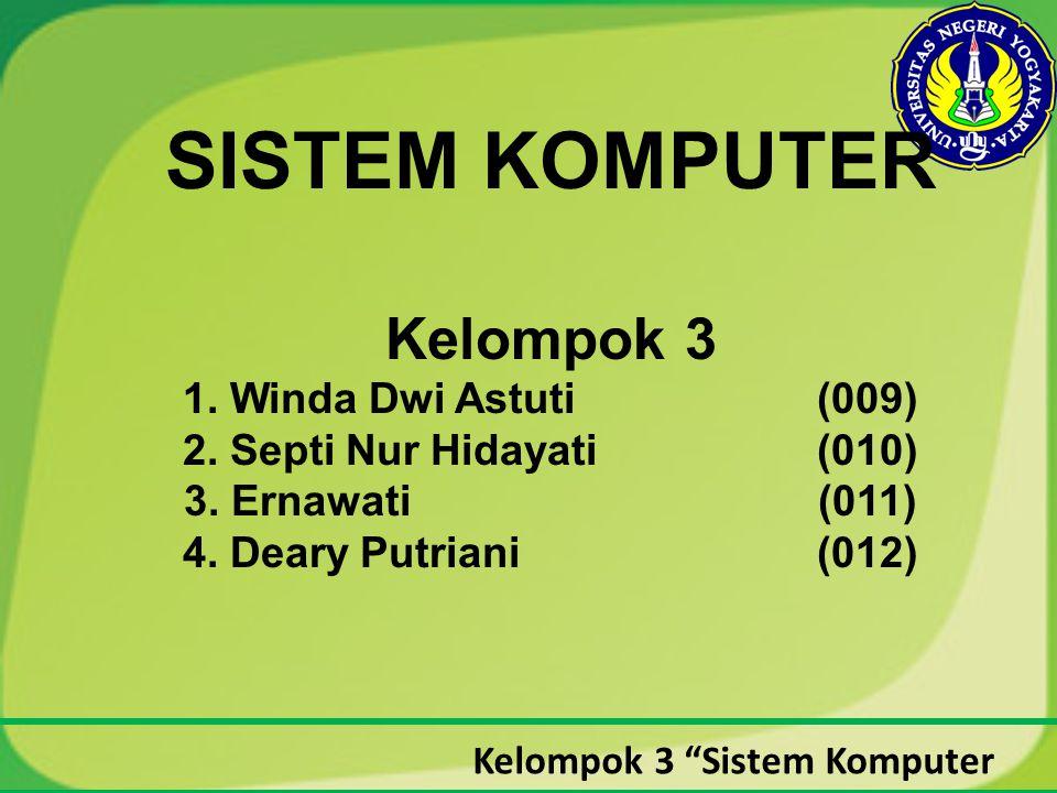 SISTEM KOMPUTER Kelompok 3 1. Winda Dwi Astuti. (009) 2