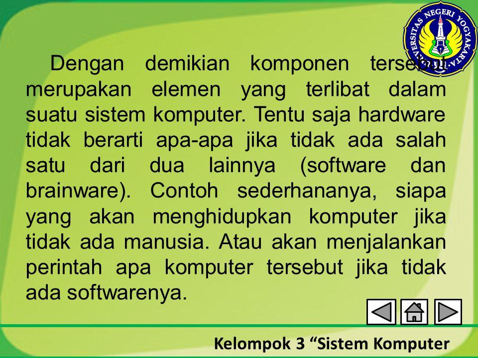 Dengan demikian komponen tersebut merupakan elemen yang terlibat dalam suatu sistem komputer.