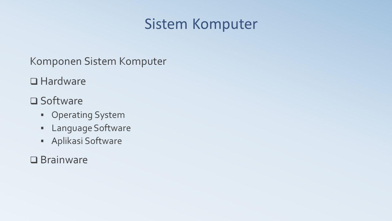 Sistem Komputer Komponen Sistem Komputer Hardware Software Brainware