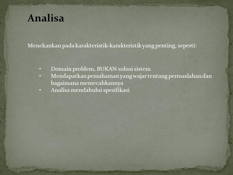 Analisa Menekankan pada karakteristik-karakteristik yang penting, seperti: Domain problem, BUKAN solusi sistem.