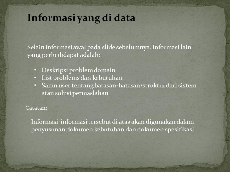 Informasi yang di data Selain informasi awal pada slide sebelumnya. Informasi lain yang perlu didapat adalah: