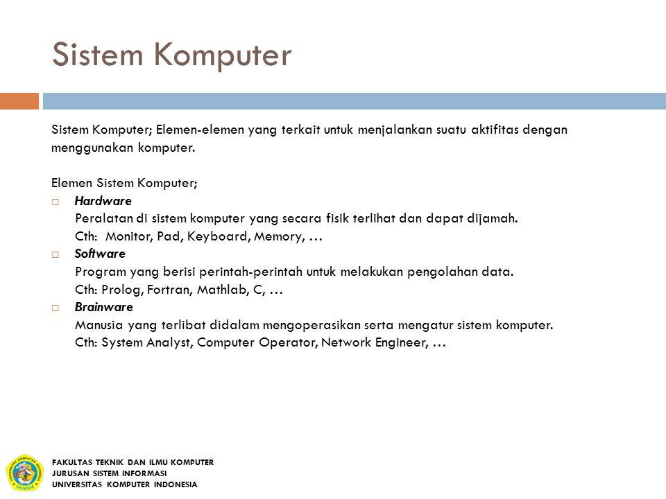 Sistem Komputer Sistem Komputer; Elemen-elemen yang terkait untuk menjalankan suatu aktifitas dengan menggunakan komputer.