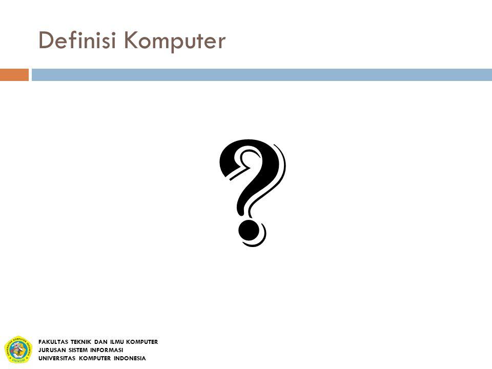 Definisi Komputer FAKULTAS TEKNIK DAN ILMU KOMPUTER
