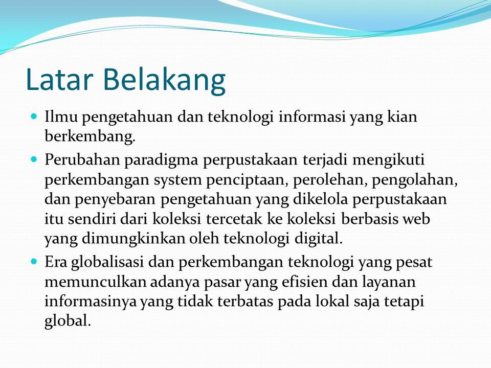 Latar Belakang Ilmu pengetahuan dan teknologi informasi yang kian berkembang.