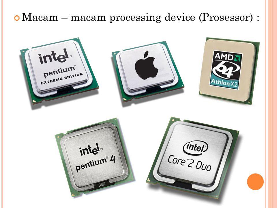 Macam – macam processing device (Prosessor) :