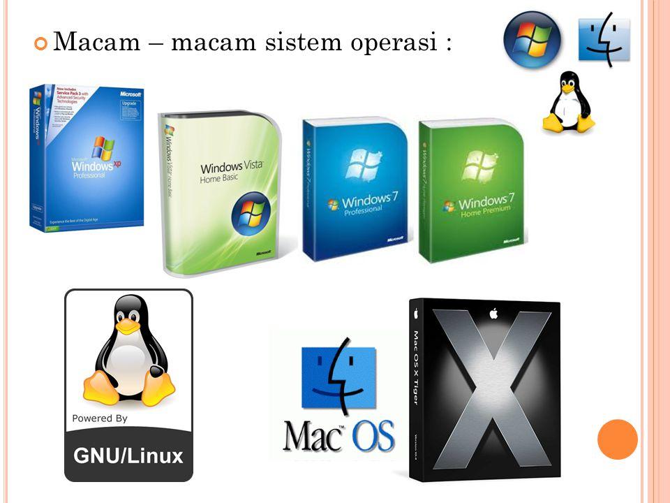 Macam – macam sistem operasi :