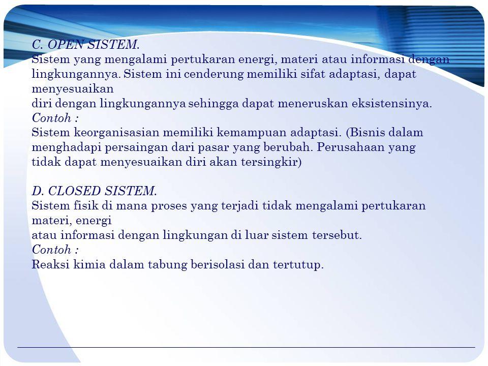 C. OPEN SISTEM. Sistem yang mengalami pertukaran energi, materi atau informasi dengan.