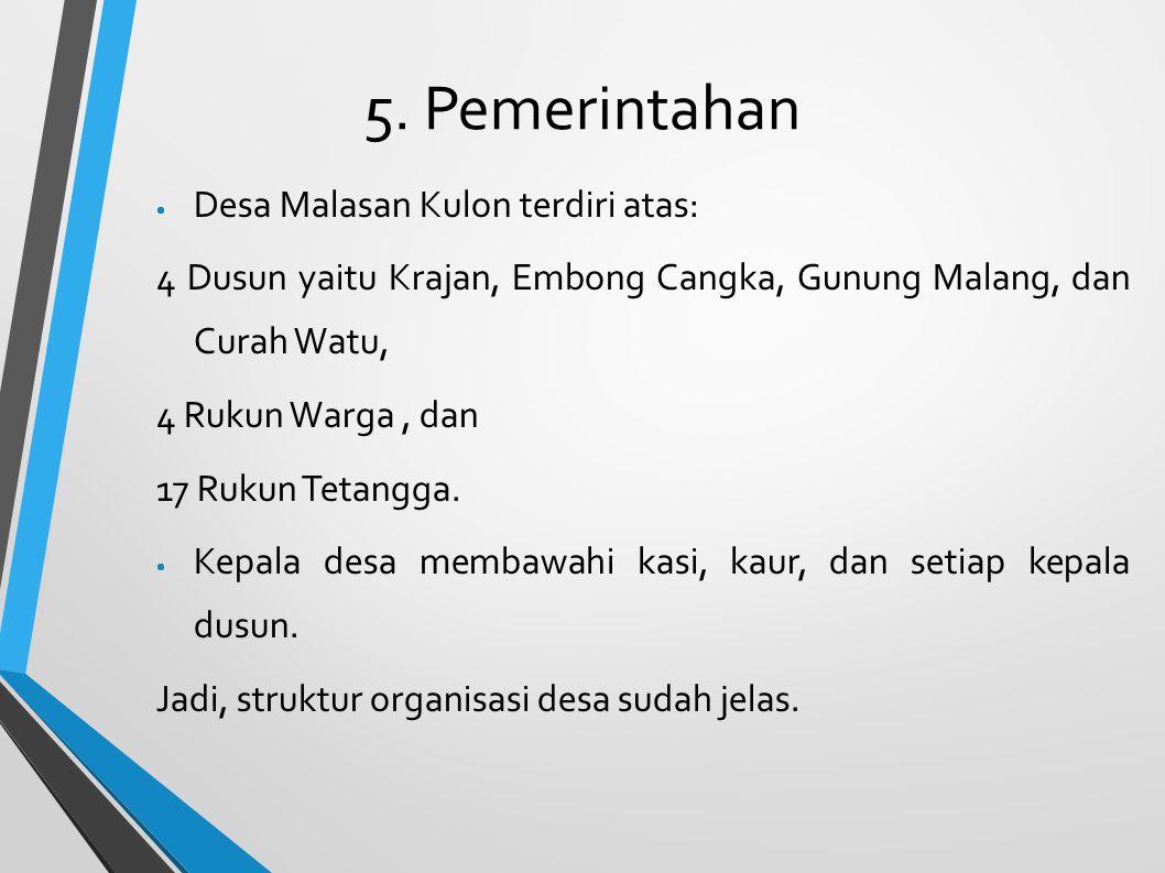 5. Pemerintahan Desa Malasan Kulon terdiri atas: