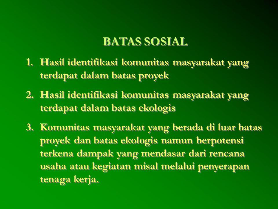 BATAS SOSIAL Hasil identifikasi komunitas masyarakat yang terdapat dalam batas proyek.
