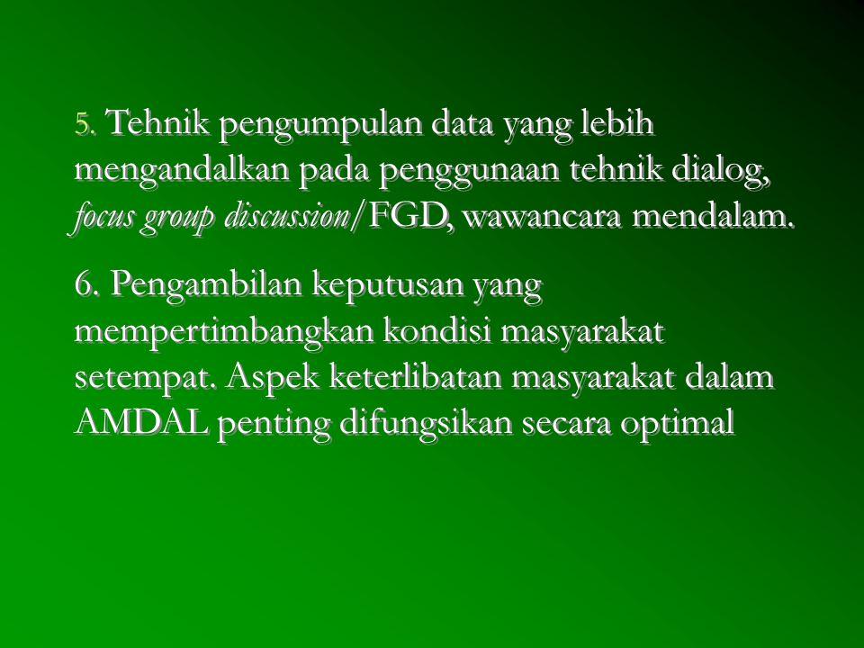 5. Tehnik pengumpulan data yang lebih mengandalkan pada penggunaan tehnik dialog, focus group discussion/FGD, wawancara mendalam.