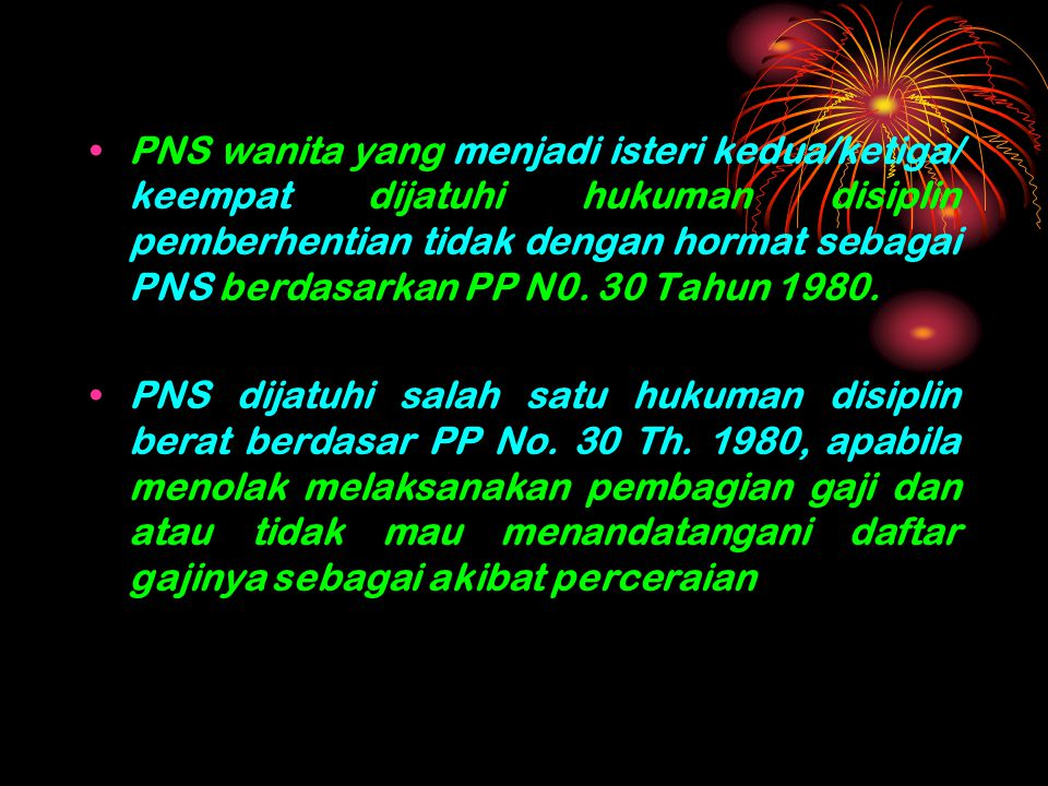 PNS wanita yang menjadi isteri kedua/ketiga/ keempat dijatuhi hukuman disiplin pemberhentian tidak dengan hormat sebagai PNS berdasarkan PP N0. 30 Tahun 1980.