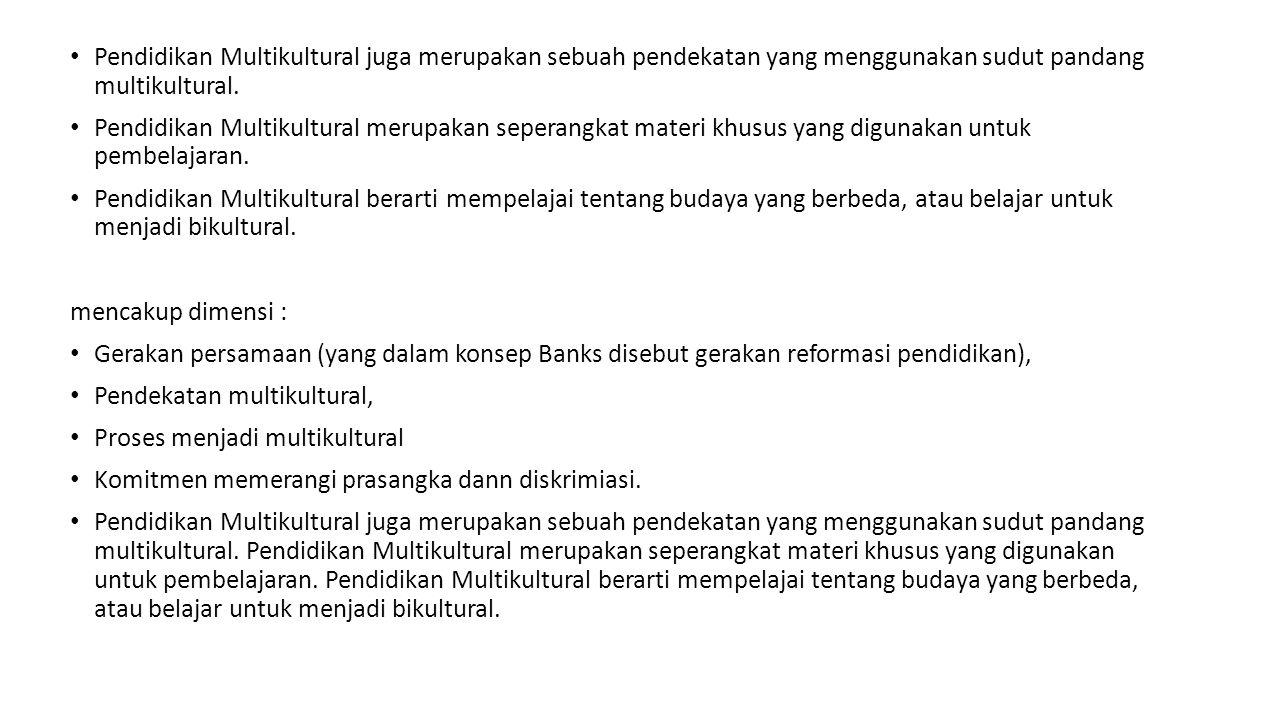 Pendidikan Multikultural juga merupakan sebuah pendekatan yang menggunakan sudut pandang multikultural.