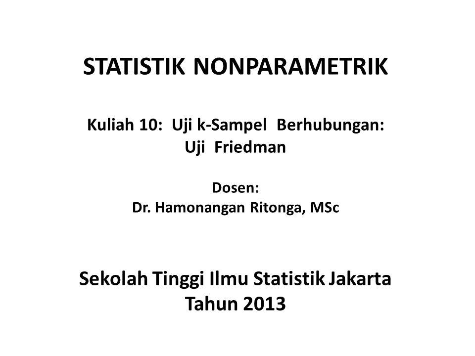 STATISTIK NONPARAMETRIK Kuliah 10: Uji k-Sampel Berhubungan: Uji Friedman Dosen: Dr.
