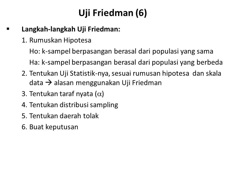 Uji Friedman (6) Langkah-langkah Uji Friedman: 1. Rumuskan Hipotesa