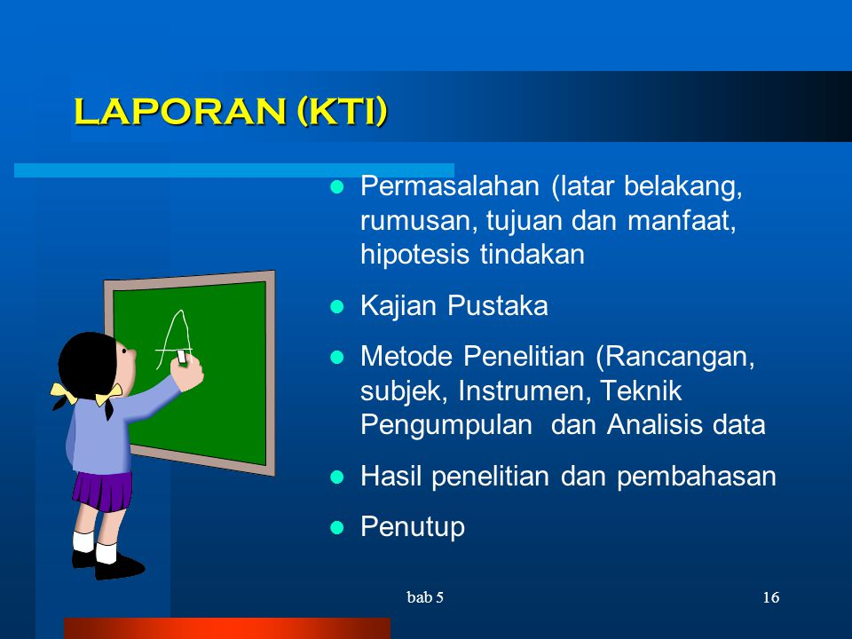 LAPORAN (KTI) Permasalahan (latar belakang, rumusan, tujuan dan manfaat, hipotesis tindakan. Kajian Pustaka.