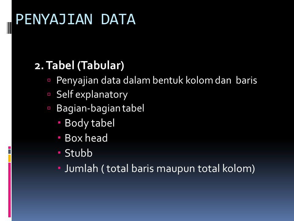 PENYAJIAN DATA 2. Tabel (Tabular) Body tabel Box head Stubb