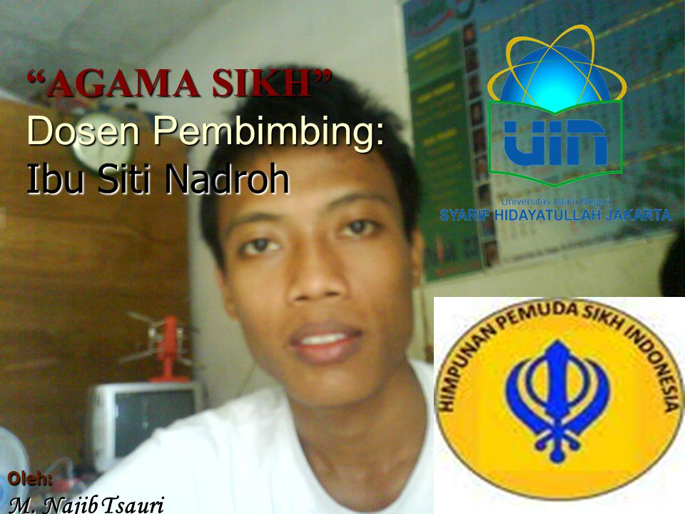 AGAMA SIKH Dosen Pembimbing: Ibu Siti Nadroh