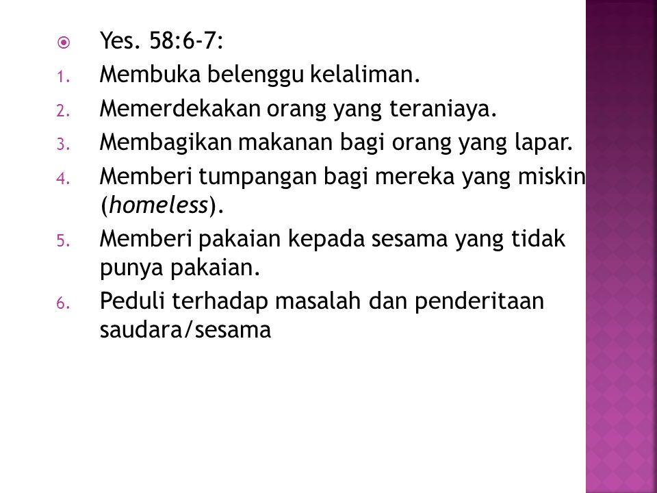 Yes. 58:6-7: Membuka belenggu kelaliman. Memerdekakan orang yang teraniaya. Membagikan makanan bagi orang yang lapar.