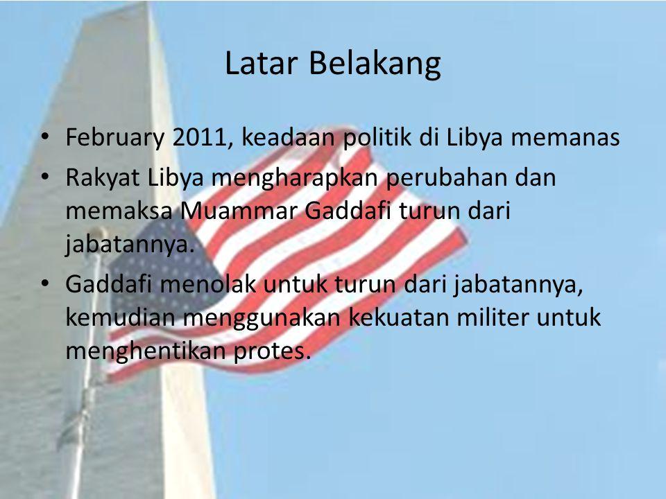 Latar Belakang February 2011, keadaan politik di Libya memanas