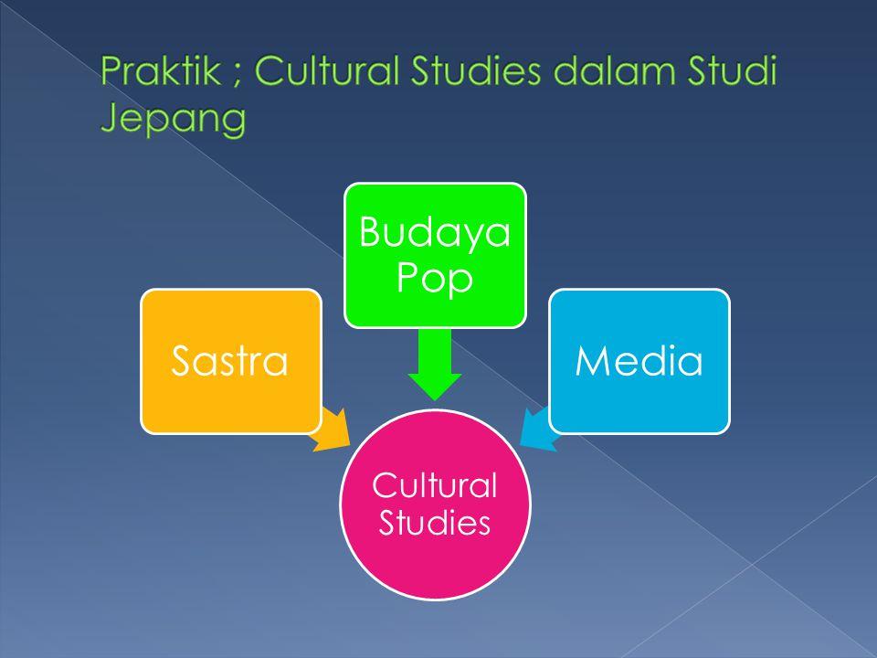 Praktik ; Cultural Studies dalam Studi Jepang