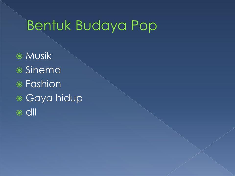 Bentuk Budaya Pop Musik Sinema Fashion Gaya hidup dll