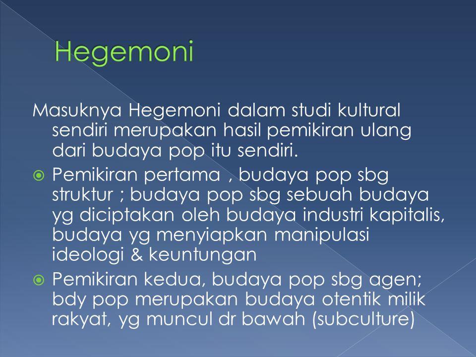 Hegemoni Masuknya Hegemoni dalam studi kultural sendiri merupakan hasil pemikiran ulang dari budaya pop itu sendiri.