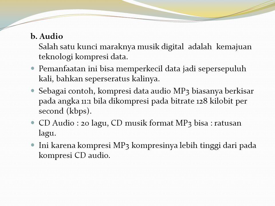 b. Audio Salah satu kunci maraknya musik digital adalah kemajuan teknologi kompresi data.
