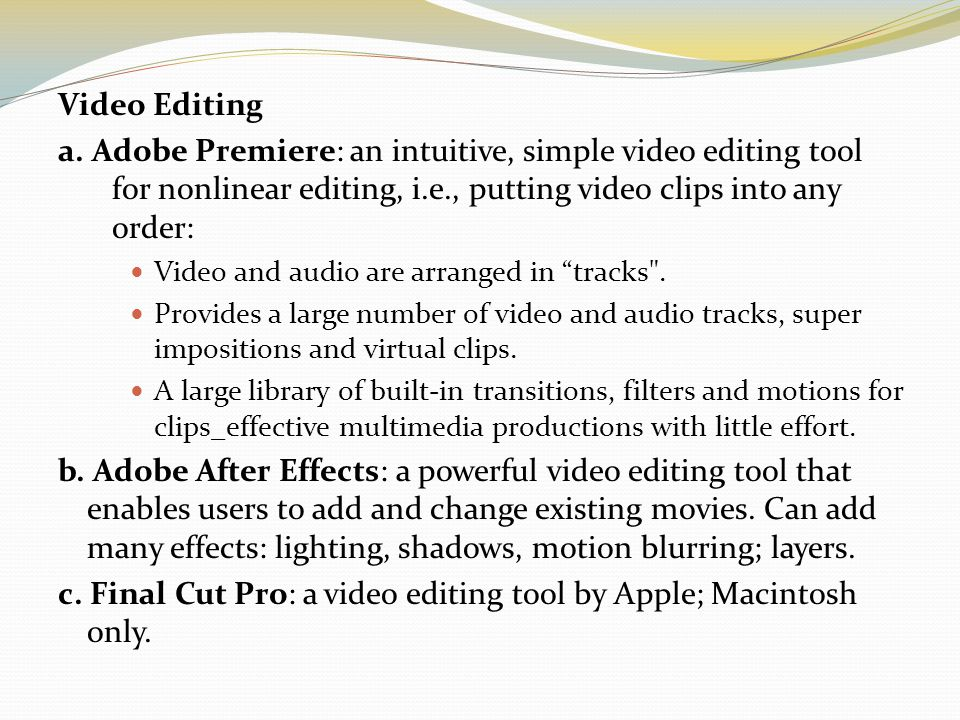 c. Final Cut Pro: a video editing tool by Apple; Macintosh only.
