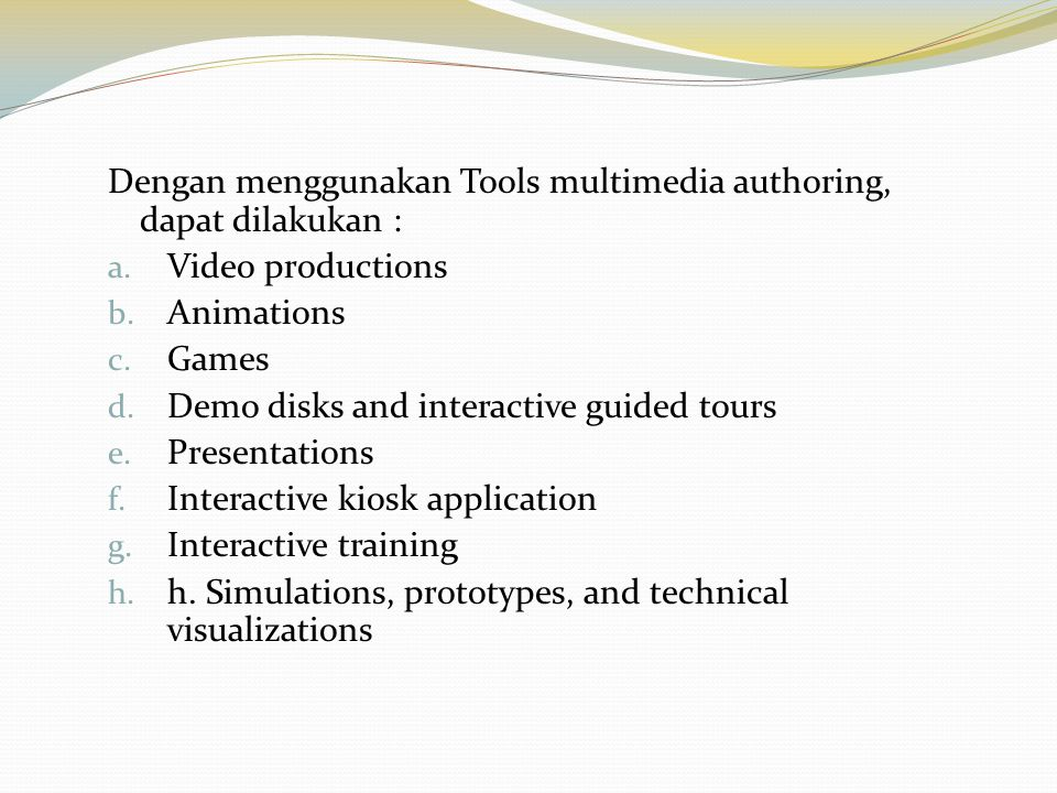 Dengan menggunakan Tools multimedia authoring, dapat dilakukan :