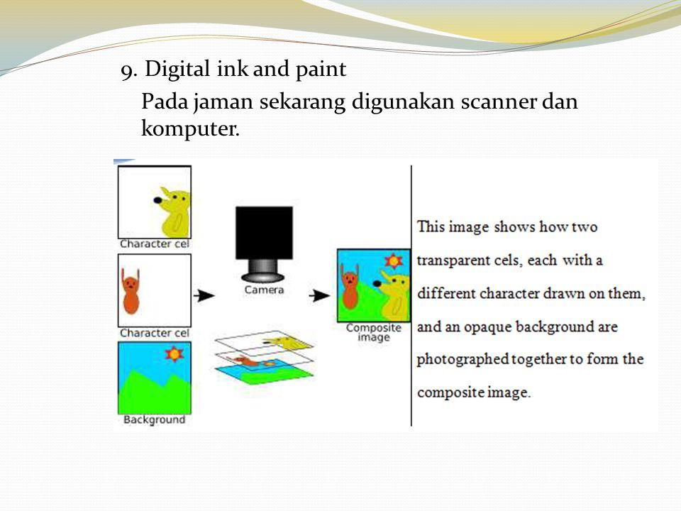 9. Digital ink and paint Pada jaman sekarang digunakan scanner dan komputer.