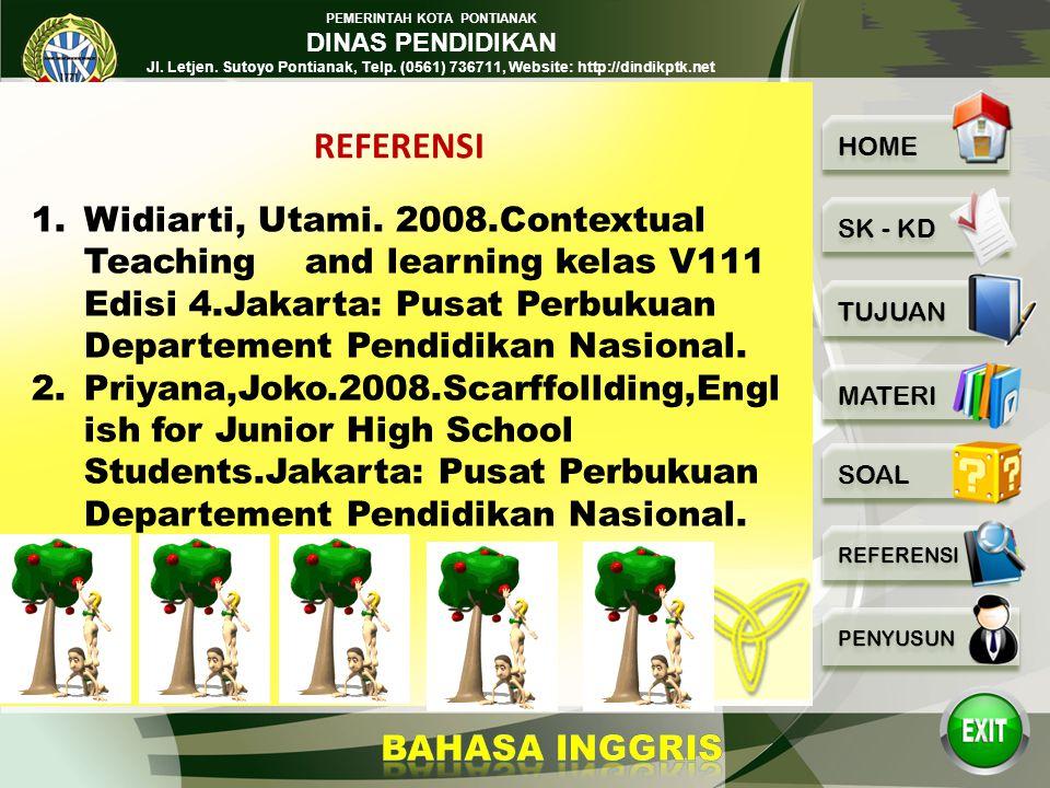 REFERENSI Widiarti, Utami. 2008.Contextual Teaching and learning kelas V111 Edisi 4.Jakarta: Pusat Perbukuan Departement Pendidikan Nasional.