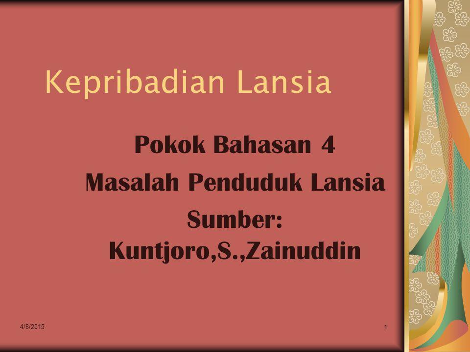 Pokok Bahasan 4 Masalah Penduduk Lansia Sumber: Kuntjoro,S.,Zainuddin