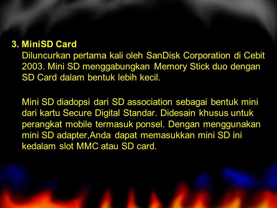 3. MiniSD Card Diluncurkan pertama kali oleh SanDisk Corporation di Cebit 2003.