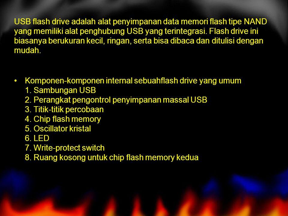 USB flash drive adalah alat penyimpanan data memori flash tipe NAND yang memiliki alat penghubung USB yang terintegrasi. Flash drive ini biasanya berukuran kecil, ringan, serta bisa dibaca dan ditulisi dengan mudah.
